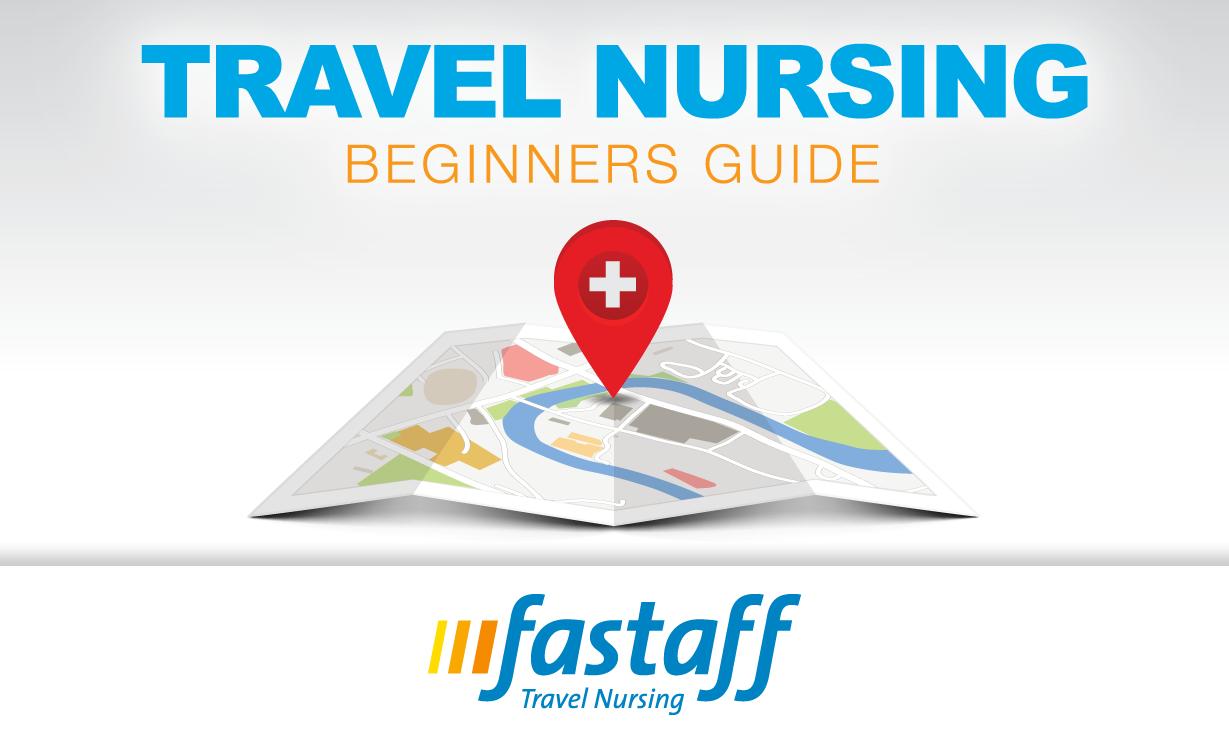 The Complete Beginners Guide To Travel Nursing Fastaff Travel Nursing
